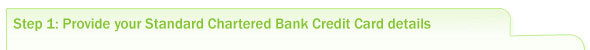 Step1: Provide your Standard Chartered Bank Credit Card details